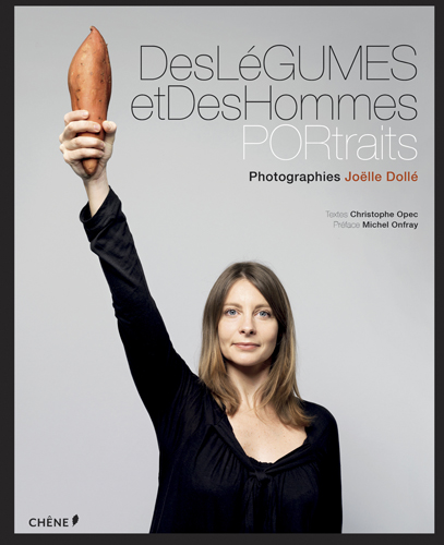 Des Légumes et Des Hommes, Textes Christophe OPEC Photographies Joëlle DOLLE Éditions Chêne