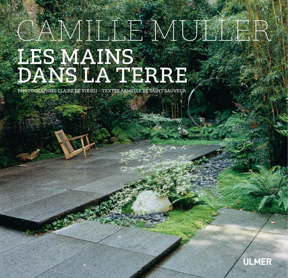 Camille Muller, Les mains dans la terre Textes Armelle de SAINT SAUVEUR, Photographies Claire de VIRIEU, Éditions Ulmer