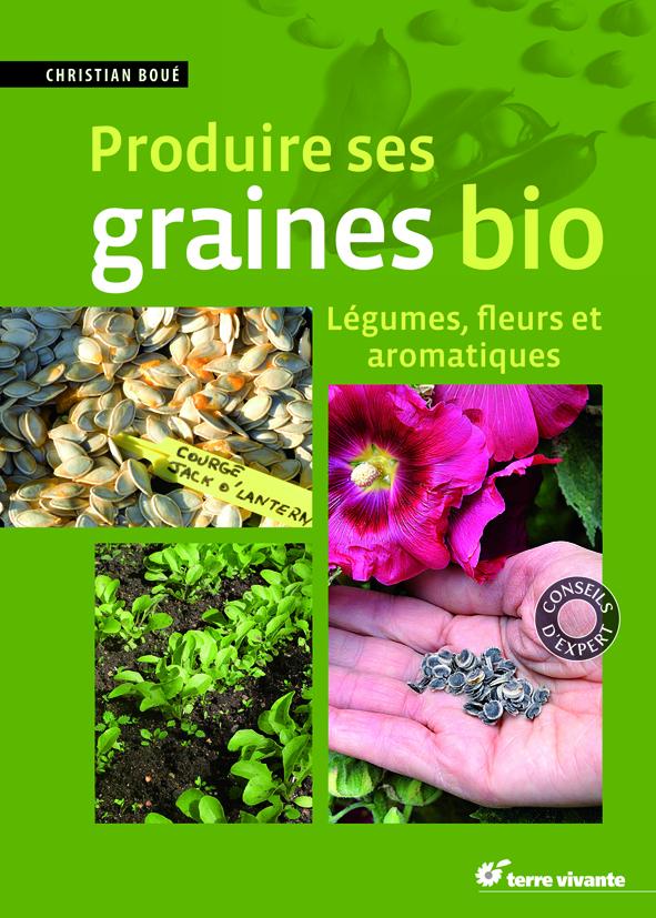 Produire ses graines bio, légumes, fleurs et aromatiques (Terre Vivante)
