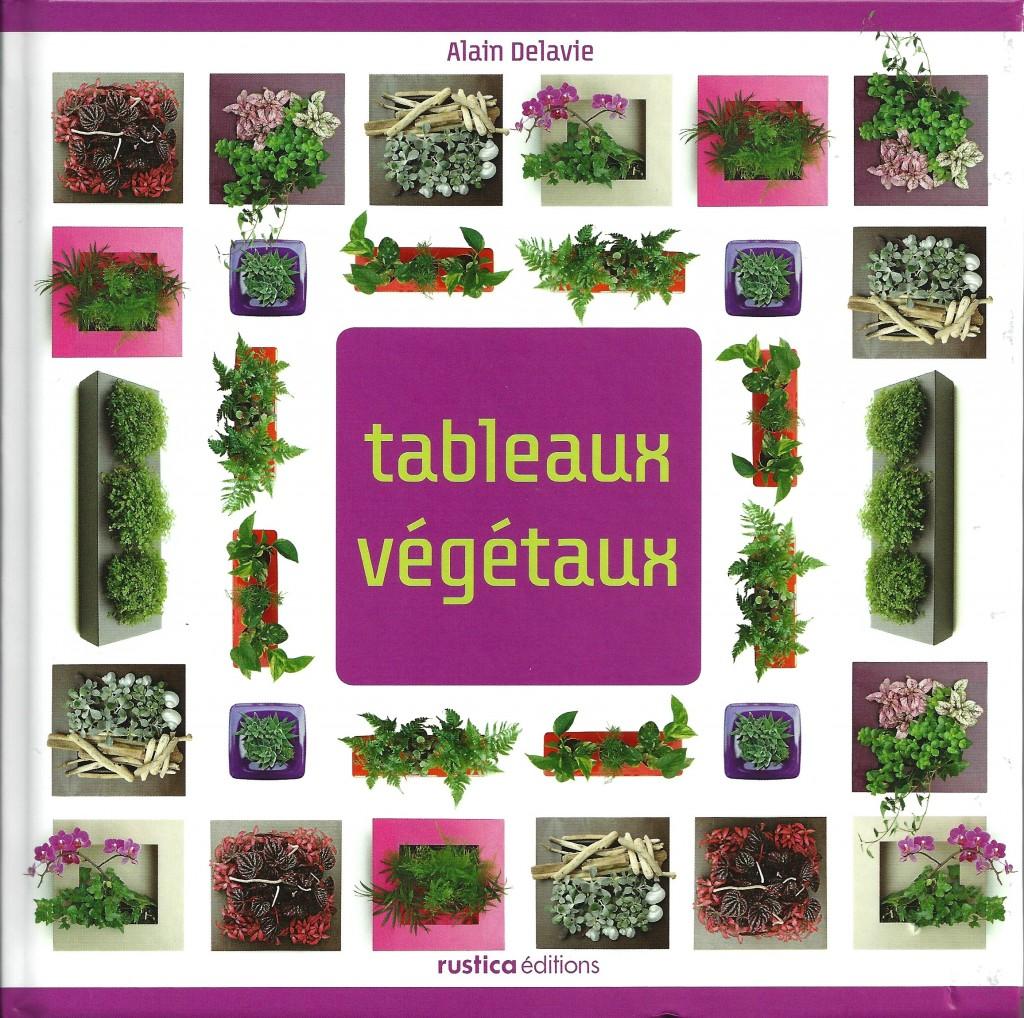 Tableaux végétaux par Alain Delavie, Rustica Éditions, octobre 2011