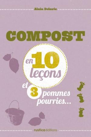 Compost en 10 leçons et 3 pommes pourries, Alain Delavie, Rustica Éditions