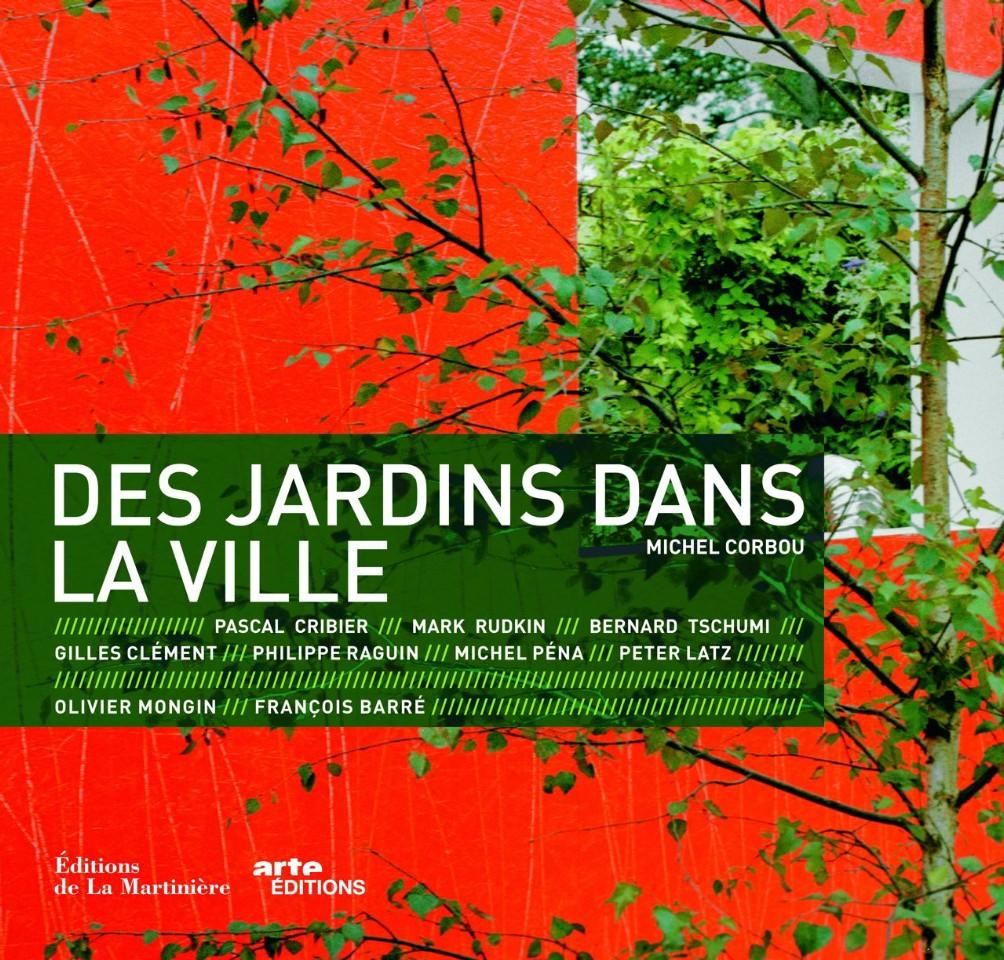 Des jardins dans la ville de Michel Corbou, coédition ARTE éditions / La Martinière